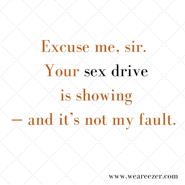 Excuse me, sir. Your sex driveis showing.